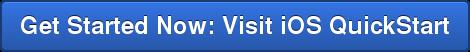 Get Started Now: Visit iOS QuickStart