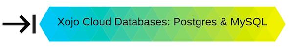 Xojo Cloud Database Postgres MySQL